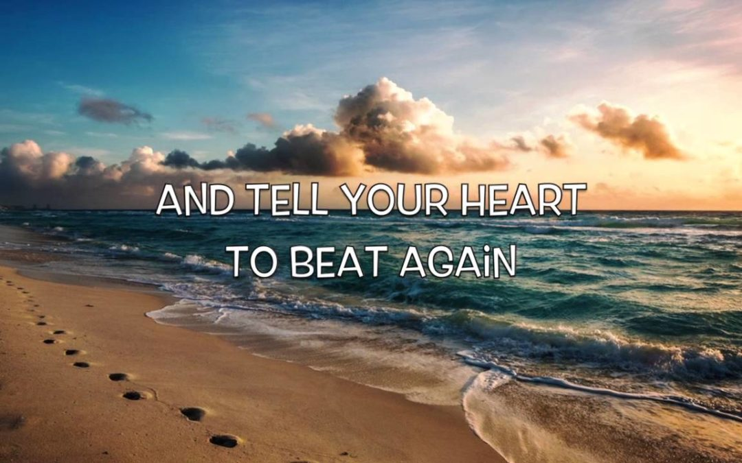 """""""Tell Your Heart To Beat Again"""""""